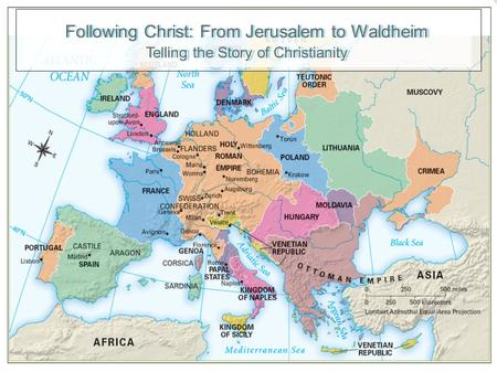 Following Christ: From Jerusalem to Waldheim Telling the Story of Christianity.