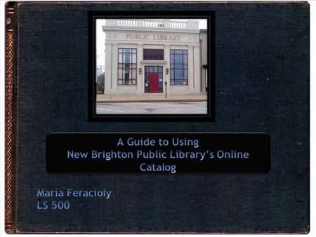 Intended for novice users as an introduction to the online catalog's capabilities. The guide would be available on the New Brighton Public Library's website.