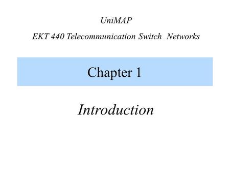 Chapter 1 Introduction UniMAP EKT 440 <strong>Telecommunication</strong> Switch Networks.
