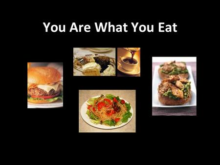 You Are What You Eat. Q: What did you eat for dinner?