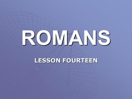 ROMANS LESSON FOURTEEN. MAINTAINING FELLOWSHIP WHEN BRETHREN DIFFER OVER MATTERS INDIFFERENT WITH GOD (Romans 14:1-15:7).  In this chapter we deal with.