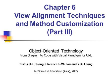 Chapter 6 View Alignment Techniques and Method Customization (Part III) Object-Oriented Technology From Diagram to Code with Visual Paradigm for UML Curtis.