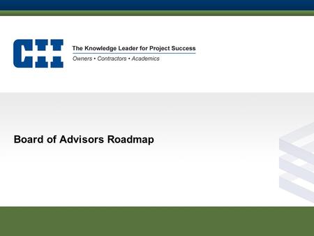 Board of Advisors Roadmap. A few trends… TIMELINE Direct Your Internal CII Team 3 Years Basic Member Established Member Leading Member Upon Joining Establish.