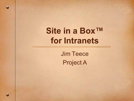 Site in a Box™ for Intranets Jim Teece Project A.