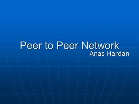 Peer to Peer Network Anas Hardan. What is a Network? What is a Network? A network is a group of computers and other devices (such as printers) that are.