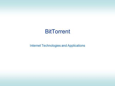 BitTorrent Internet Technologies and Applications.