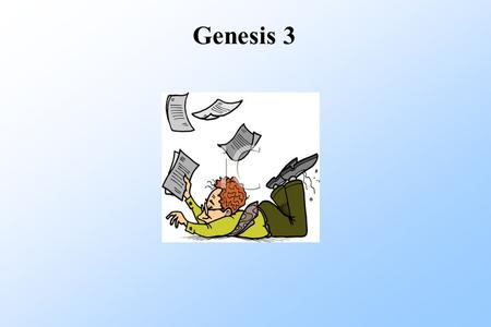 Genesis 3. The Fall of Man ● Most important chapter of Bible? ● Pivot of the Bible ● Signficant event between Gen 1-2 and Gen 4-11.