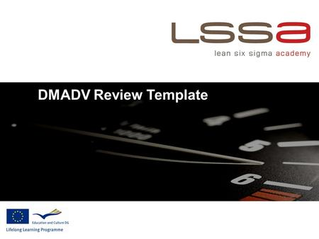 DMADV Review Template. 2 © LSSA 2010 DMADV Roadmap 10 steps model D M A D V 1 – Project Selection / Project Management 2 – Determine Functional Requirements.