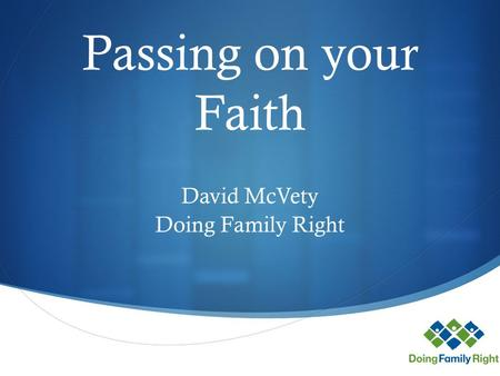  Passing on your Faith David McVety Doing Family Right.