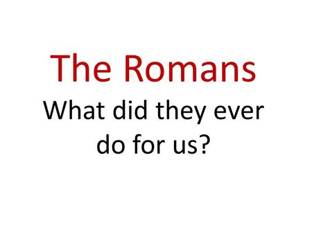 The Romans What did they ever do for us?. Engage The Romans! What did they ever do for us? Memorable Experiences: Visit to Castlefield (Museum of Science.