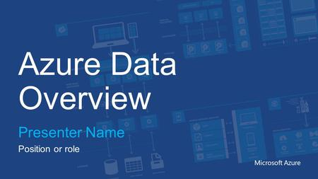 Azure Data Overview Presenter Name Position or role Microsoft Azure.