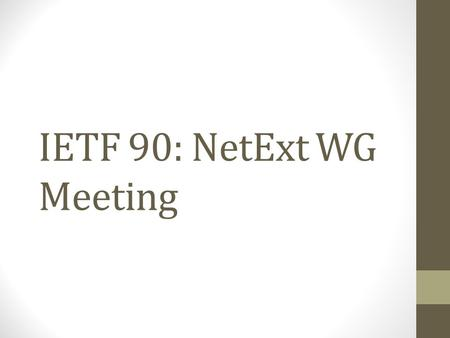 IETF 90: NetExt WG Meeting. Note Well Any submission to the IETF intended by the Contributor for publication as all or part of an IETF Internet- Draft.