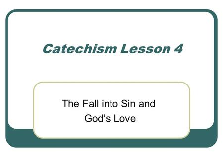 Catechism Lesson 4 The Fall into Sin and God's Love.