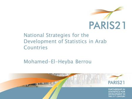 P ARTNERSHIP IN S TATISTICS FOR D EVELOPMENT IN THE 21 ST C ENTURY National Strategies for the Development of Statistics in Arab Countries Mohamed-El-Heyba.