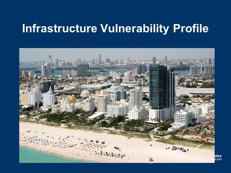 Infrastructure Vulnerability Profile. Are you considering hazard and climate risks in your infrastructure planning, siting, and improvement decisions?