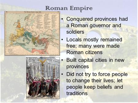 Roman Empire Conquered provinces had a Roman governor and soldiers