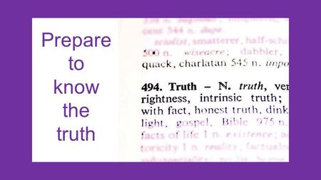 Prepare to know the truth. James 1:18 God decided to give us life through the word of truth to make us his most important creatures.