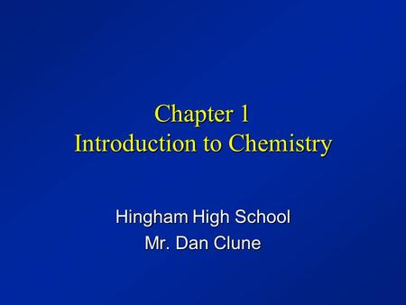 Chapter 1 Introduction to Chemistry Hingham High School Mr. Dan Clune.