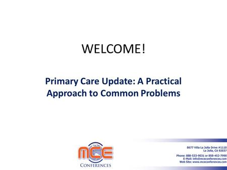 WELCOME! Primary Care Update: A Practical Approach to Common Problems 1.