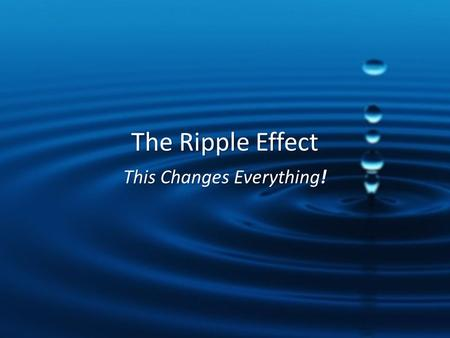 The Ripple Effect This Changes Everything!. What's you biggest challenge today?