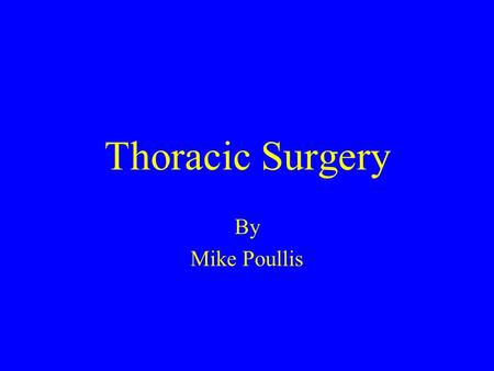 Thoracic Surgery By Mike Poullis. Overview What is it ? What do you need to know as a nurse on the ward ?