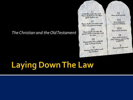 "The Christian and the Old Testament.  Deuteronomy 4:13 - ""So He declared to you His covenant which He commanded you to perform, that is, the Ten Commandments;"
