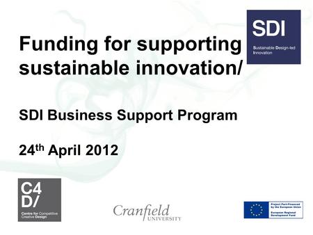 Funding for supporting sustainable innovation/ SDI Business Support Program 24 th April 2012.