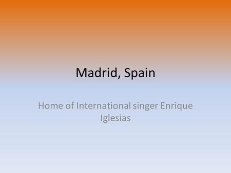 Madrid, Spain Home of International singer Enrique Iglesias.