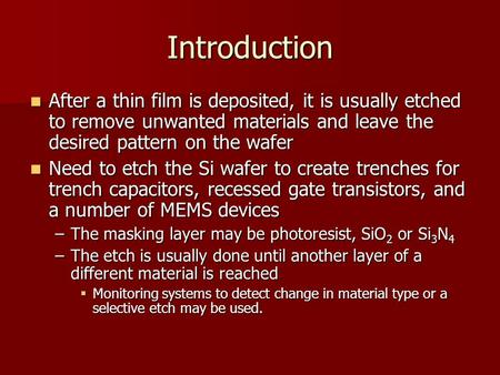 Introduction After a thin film is deposited, it is usually etched to remove unwanted materials and leave the desired pattern on the wafer After a thin.