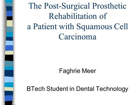 The Post-Surgical Prosthetic Rehabilitation of a Patient with Squamous Cell Carcinoma Faghrie Meer BTech Student in Dental Technology.