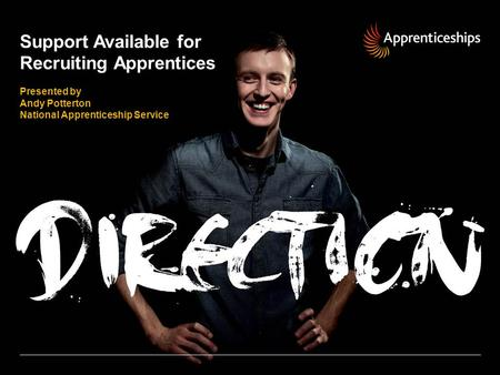 Support Available for Recruiting Apprentices Presented by Andy Potterton National Apprenticeship Service.