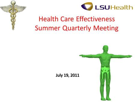 Health Care Effectiveness Summer Quarterly Meeting July 19, 2011.