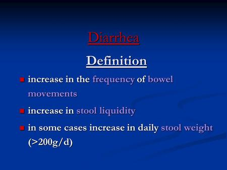 Diarrhea Definition increase in the frequency of bowel movements increase in the frequency of bowel movements increase in stool liquidity increase in stool.