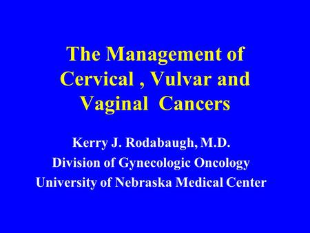 The Management of Cervical , Vulvar and Vaginal Cancers