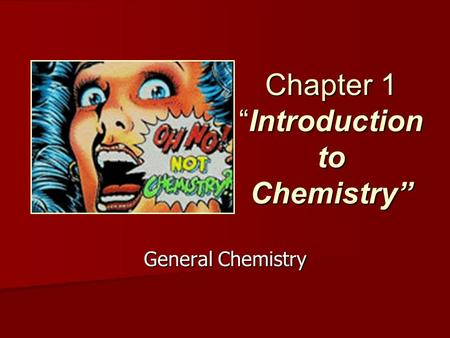 "Chapter 1 ""Introduction to Chemistry"" General Chemistry."