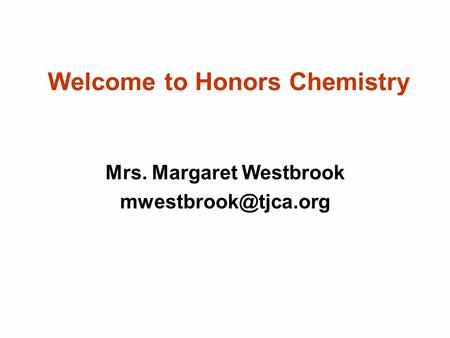 Welcome to Honors Chemistry Mrs. Margaret Westbrook