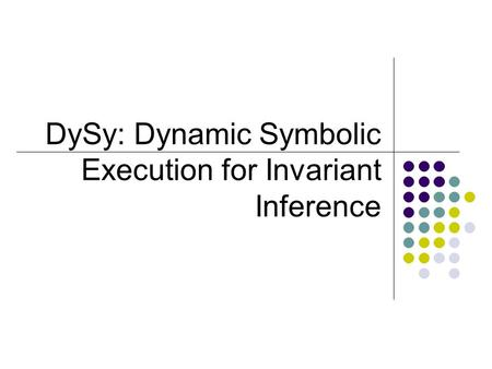 DySy: Dynamic Symbolic Execution for Invariant Inference.