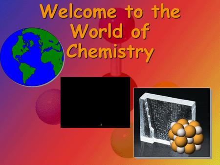 Welcome to the World of Chemistry The Language of Chemistry CHEMICAL ___________ -CHEMICAL ___________ - –pure substances that cannot be decomposed by.