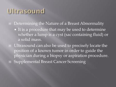  Determining the Nature of a Breast Abnormality  It is a procedure that may be used to determine whether a lump is a cyst (sac containing fluid) or a.