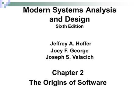 Chapter 2 The Origins of Software Modern Systems Analysis and Design Sixth Edition Jeffrey A. Hoffer Joey F. George Joseph S. Valacich.