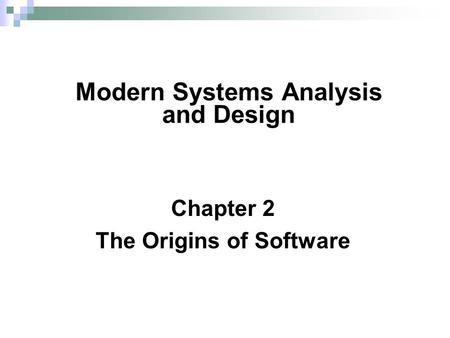 Chapter 2 The Origins of Software Modern Systems Analysis and Design.