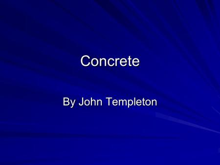 Concrete By John Templeton. What is concrete used for? SidewalksDrivewaysFoundations.
