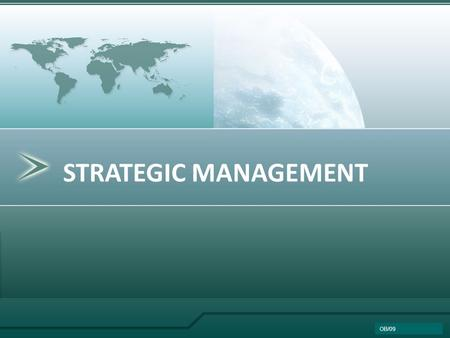 STRATEGIC MANAGEMENT OB/09. THE STRATEGIC MANAGEMENT PROCESS Chapter 1.