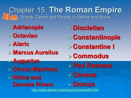 1 Chapter 15 The Roman Empire Words, Terms and People to Define and Know  Adrianople  Octavian  Alaric  Marcus Aurelius  Augustus  Circus Maximus.