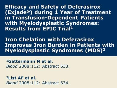 Efficacy and Safety of Deferasirox (Exjade ® ) during 1 Year of Treatment in Transfusion-Dependent Patients with Myelodysplastic Syndromes: Results from.