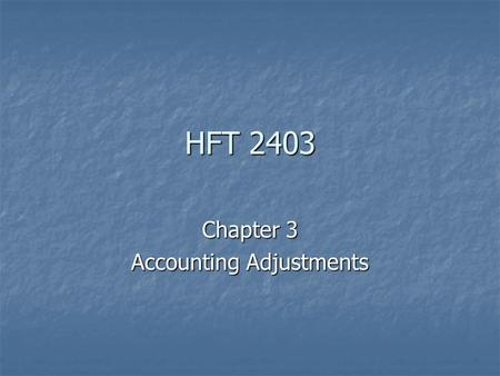 HFT 2403 Chapter 3 Accounting Adjustments. The Need for Adjustments The life of an enterprise is divided into equal segments of time The life of an enterprise.