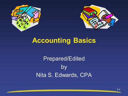 1-1 Accounting Basics Prepared/Edited by Nita S. Edwards, CPA.