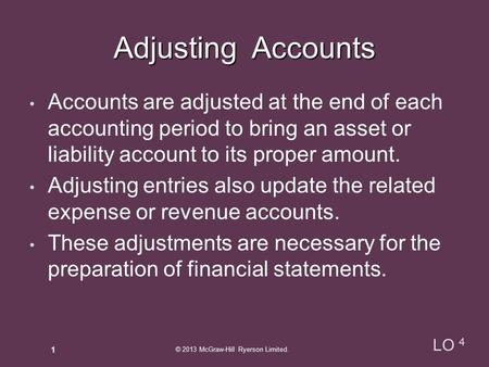 Adjusting Accounts Accounts are adjusted at the end of each accounting period to bring an asset or liability account to its proper amount. Adjusting entries.