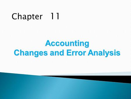 Chapter 11 Accounting Changes and Error Analysis.