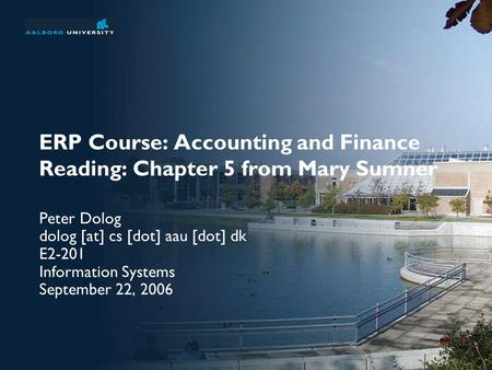 ERP Course: Accounting and Finance Reading: Chapter 5 from Mary Sumner Peter Dolog dolog [at] cs [dot] aau [dot] dk E2-201 Information Systems September.